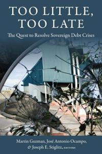 Too Little, Too Late: The Quest to Resolve Sovereign Debt Crises