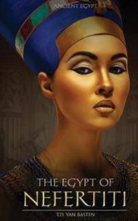 Ancient Egypt: The Egypt of Nefertiti