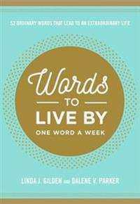 Words to Live by: 52 Ordinary Words That Lead to an Extraordinary Life