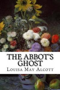 The Abbot's Ghost: Or, Maurice Treherne's Temptation: A Christmas Story