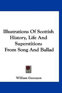 Illustrations of Scottish History, Life and Superstition