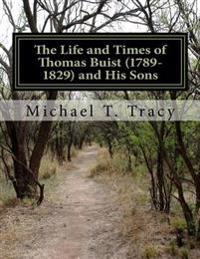 The Life and Times of Thomas Buist (1789-1829) and His Sons
