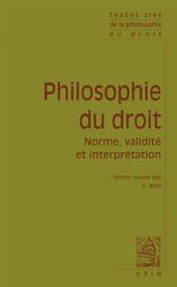 Textes Cles de Philosophie Du Droit: Norme, Validite Et Interpretation
