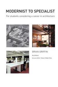 Modernist to Specialist: For Students Considering a Career in Architecture