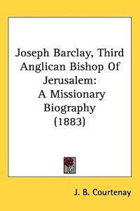 Joseph Barclay, Third Anglican Bishop of Jerusalem