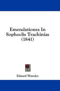 Emendationes In Sophoclis Trachinias (1841)