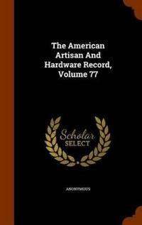 The American Artisan and Hardware Record, Volume 77