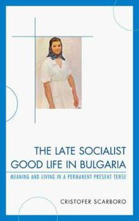The Late Socialist Good Life in Bulgaria