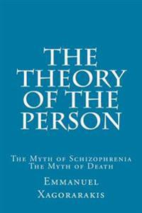 The Theory of the Person: The Myth of Schizophrenia, the Myth of Death