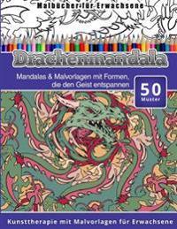 Malbucher Fur Erwachsene Drachenmandala: Mandalas & Malvorlagen Mit Formen, Die Den Geist Entspannen Kunsttherapie Mit Malvorlagen Fur Erwachsene