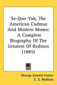Se-quo-yah, the American Cadmus and Modern Moses