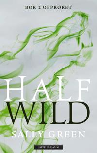 Half wild; bok 2: opprøret - Sally Green   Inprintwriters.org