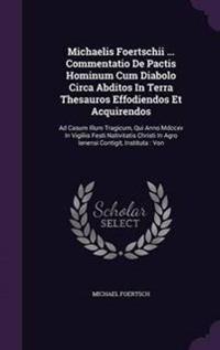 Michaelis Foertschii ... Commentatio de Pactis Hominum Cum Diabolo Circa Abditos in Terra Thesauros Effodiendos Et Acquirendos