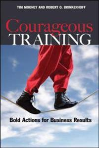 Courageous Training: Bold Actions for Business Results