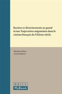 Racines Et Deracinements Au Grand Ecran: Trajectoires Migratoires Dans Le Cinema Francais Du Xxieme Siecle