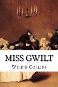 Miss Gwilt: A Drama in Five Acts