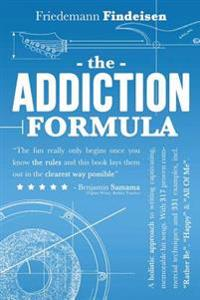 The Addiction Formula: A Holistic Approach to Writing Captivating, Memorable Hit Songs. with 317 Proven Commercial Techniques & 331 Examples,