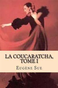 La Coucaratcha, Tome I