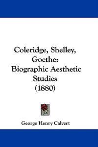 Coleridge, Shelley, Goe