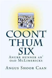 Coont Thum Six: Anurr Hunner An' Oad McLimericks