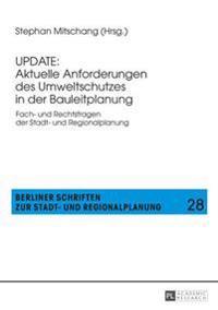 Update: Aktuelle Anforderungen Des Umweltschutzes in Der Bauleitplanung: Fach- Und Rechtsfragen Der Stadt- Und Regionalplanung