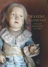 Waxing Eloquent: Italian Portraits in Wax