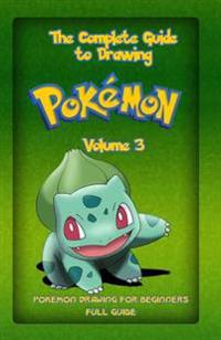 The Complete Guide to Drawing Pokemon Volume 3: Pokemon Drawing for Beginners: Full Guide Volume 3