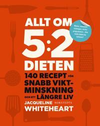 Allt om 5:2 dieten : 140 recept för snabb viktminskning och ett längre liv
