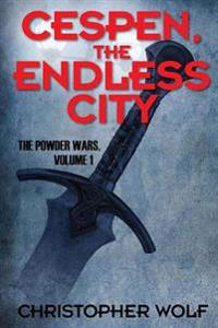 Cespen, the Endless City: The Powder Wars Volume One