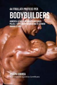 44 Frullati Proteici Per Bodybuilders: Aumenta Lo Sviluppo Muscolare Senza Pillole, Supplementi Di Creatina, O Steroidi Anabolizzanti