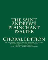 The Saint Andrew's Plainchant Psalter: An Abridged Version of the Book of the Psalms