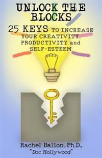 Unlock the Blocks: 25 Keys to Increase Your Creativity, Productivity and Self-Esteem