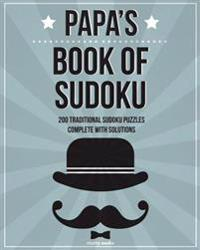 Papa's Book of Sudoku: 200 Traditional Sudoku Puzzles in Easy, Medium & Hard