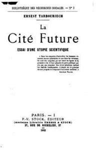 La Cite Future, Essai D'Une Utopie Scientifique
