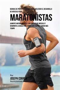Barras de Proteina Caseras Para Acelerar El Desarrollo de Musculo Para Maratonistas: Aumente Naturalmente El Crecimiento de Musculo y Disminuya La Gra