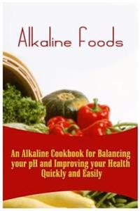 Alkaline Foods: An Alkaline Cookbook for Balancing Your PH and Improving Your Health Quickly and Easily