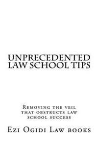 Unprecedented Law School Tips: Removing the Veil That Obstructs Law School Success