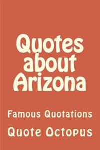 Quotes about Arizona: Famous Quotations