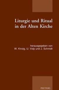 Liturgie Und Ritual in Der Alten Kirche: Patristische Beitrage Zum Studium Der Gottesdienstlichen Quellen Der Alten Kirche