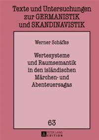 Wertesysteme Und Raumsemantik in Den Islaendischen Maerchen- Und Abenteuersagas