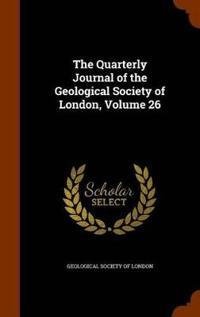 The Quarterly Journal of the Geological Society of London, Volume 26