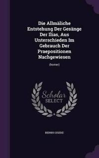 Die Allmaliche Entstehung Der Gesange Der Ilias, Aus Unterschieden Im Gebrauch Der Praepositionen Nachgewiesen