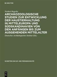 Archäozoologische Studien Zur Entwicklung Der Haustierhaltung in Mitteleuropa Und Südskandinavien Von Den Anfängen Bis Zum Ausgehenden Mittelalter