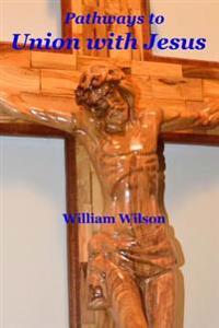 Pathways to Union with Jesus