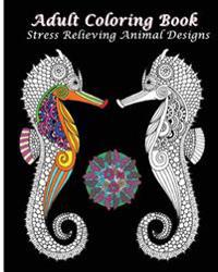 Adult Coloring Book Stress Relieving Animal Designs: An Adult Coloring Book Featuring Mandalas & Animals