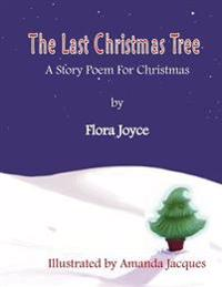 The Last Christmas Tree: A Christmas Story-Poem