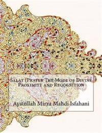 Salat (Prayer the Mode of Divine Proximity and Recognition