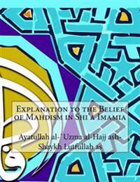 Explanation to the Belief of Mahdism in Shi'a Imamia