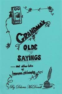 Grandma's Old Sayings: And Other Bits of Homespun Philosophy