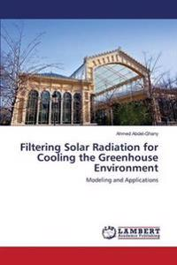 Filtering Solar Radiation for Cooling the Greenhouse Environment